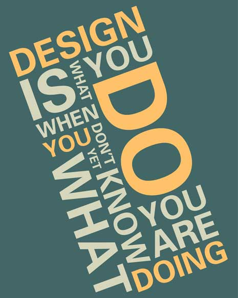 Design is what you do when you don't yet know what you are doing