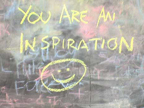 You are an inspiration in chalk on a chalkboard