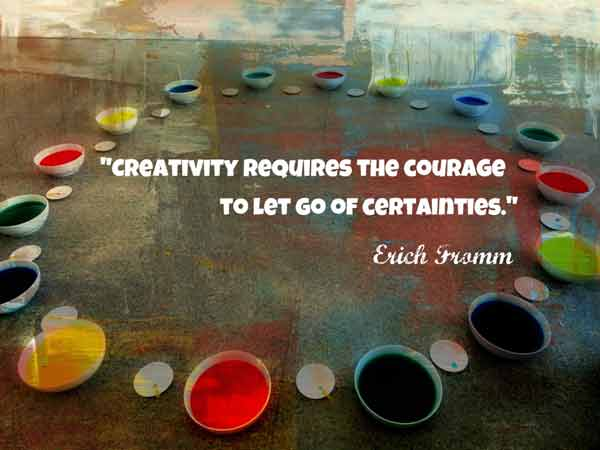 Creativity requires the courage to let go of certainties
