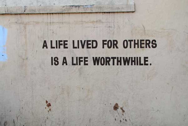 A life lived for others is a life worthwhile