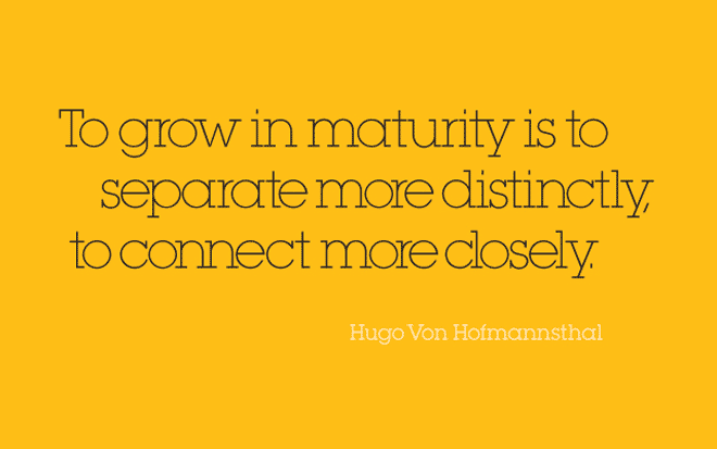 To grow in maturity is to separate more distinctly, to connect more closely