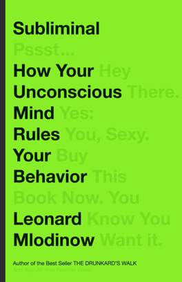 Book cover for Subliminal: How Your Unconscious Mind Rules Your Behavior, by Leonard Mlodinow