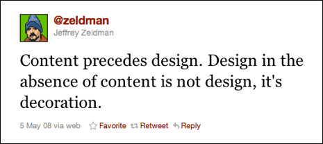 Content precedes design. Design in the absence of content is not design, it's decoration