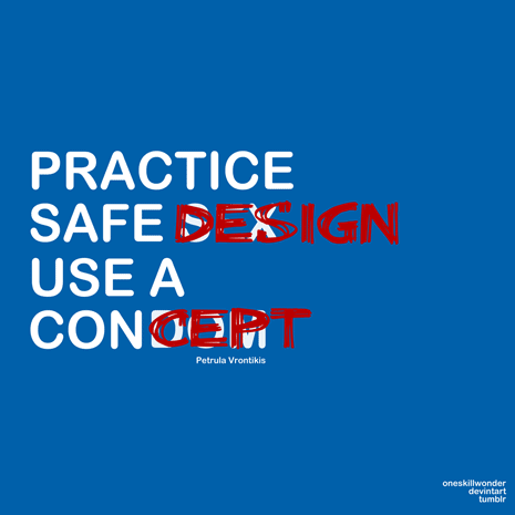 Practice safe design. Use a concept