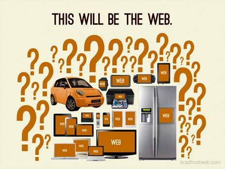 This will be the web. Desktops, latptops, tablets, smart phones, refrigerator displays, printers, cars, and a lot of unknowns.