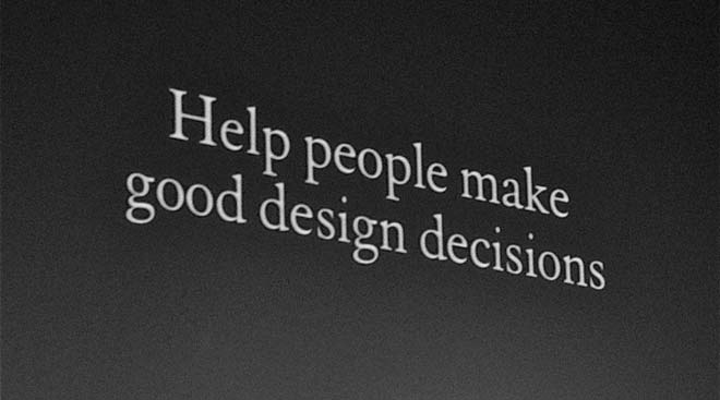 Help people make good design decisions